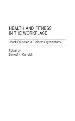 Health and Fitness in the Workplace: Health Education in Business Organizations (Hardback)
