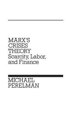 Marx's Crises Theory: Scarcity, Labor, and Finance (Hardback)