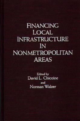 Financing Local Infrastructure in Nonmetropolitan Areas (Hardback)