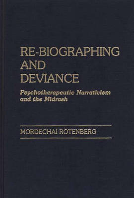 Re-Biographing and Deviance: Psychotherapeutic Narrativism and the Midrash (Hardback)