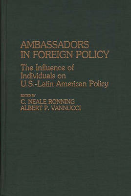Ambassadors in Foreign Policy: The Influence of Individuals on U.S.-Latin American Policy (Hardback)