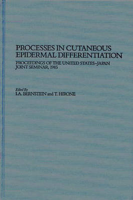 Processes in Cutaneous Epidermal Differentiation: Proceedings of the United States-Japan Joint Seminar, 1985 (Hardback)