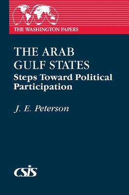 The Arab Gulf States: Steps Toward Political Participation (Paperback)
