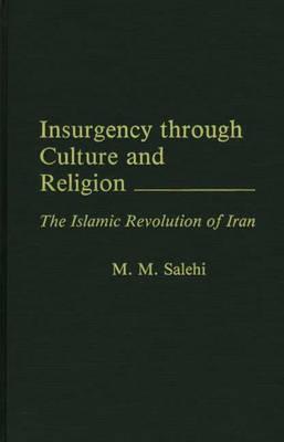 Insurgency Through Culture and Religion: The Islamic Revolution of Iran (Hardback)
