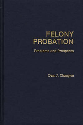Felony Probation: Problems and Prospects (Hardback)