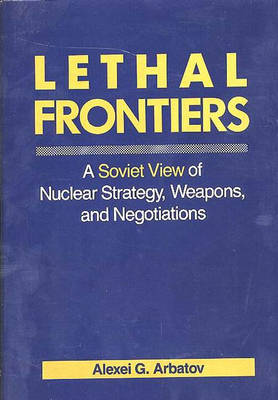 Lethal Frontiers: A Soviet View of Nuclear Strategy, Weapons, and Negotiations - Praeger Security International (Hardback)