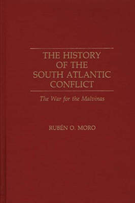 The History of the South Atlantic Conflict: The War for the Malvinas (Hardback)