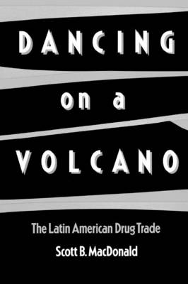 Dancing on a Volcano: The Latin American Drug Trade (Paperback)