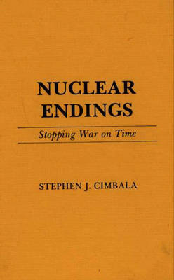 Nuclear Endings: Stopping War on Time (Hardback)