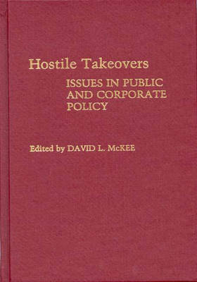 Hostile Takeovers: Issues in Public and Corporate Policy (Hardback)