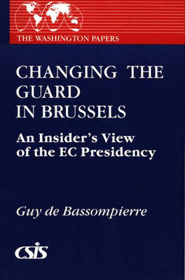 Changing the Guard in Brussels: An Insider's View of the EC Presidency (Paperback)
