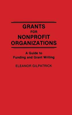 Grants for Nonprofit Organizations: A Guide to Funding and Grant Writing (Hardback)