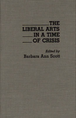The Liberal Arts in a Time of Crisis (Hardback)