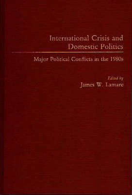International Crisis and Domestic Politics: Major Political Conflicts in the 1980s (Hardback)