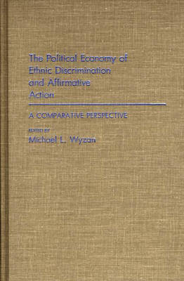 The Political Economy of Ethnic Discrimination and Affirmative Action: A Comparative Perspective (Hardback)