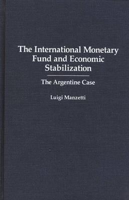 The International Monetary Fund and Economic Stabilization: The Argentine Case (Hardback)