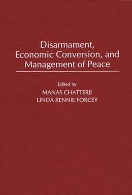 Disarmament, Economic Conversion, and Management of Peace (Hardback)
