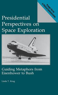 Presidential Perspectives on Space Exploration: Guiding Metaphors from Eisenhower to Bush (Hardback)