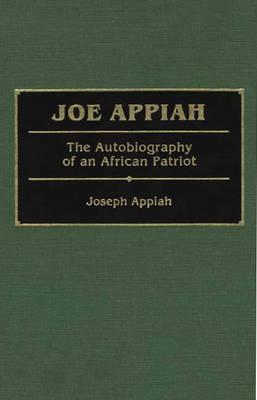 Joe Appiah: The Autobiography of an African Patriot (Hardback)