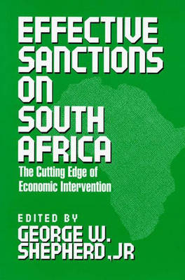 Effective Sanctions on South Africa: The Cutting Edge of Economic Intervention (Paperback)