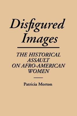 Disfigured Images: The Historical Assault on Afro-American Women (Paperback)