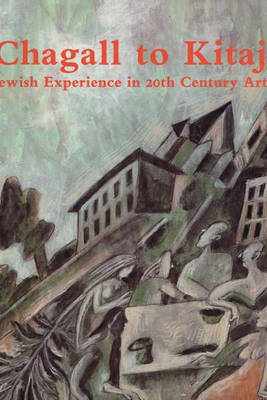 Chagall to Kitaj: Jewish Experience in 20th Century Art (Hardback)