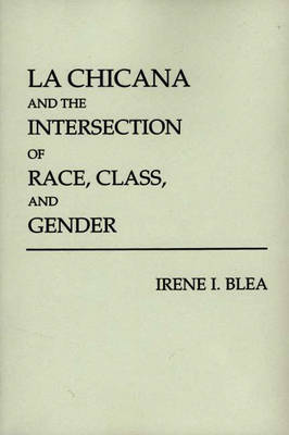 La Chicana and the Intersection of Race, Class, and Gender (Paperback)