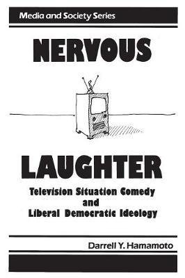 Nervous Laughter: Television Situation Comedy and Liberal Democratic Ideology (Paperback)