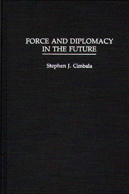 Force and Diplomacy in the Future (Hardback)
