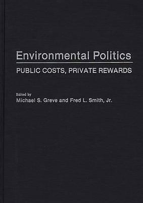 Environmental Politics: Public Costs, Private Rewards (Hardback)