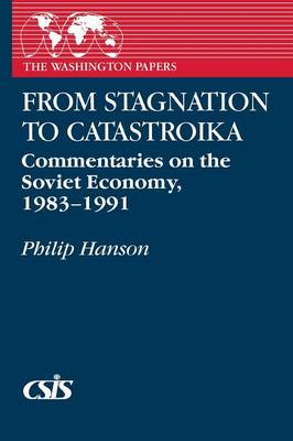 From Stagnation to Catastroika: Commentaries on the Soviet Economy, 1983-1991 (Paperback)