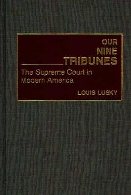 Our Nine Tribunes: Supreme Court in Modern America (Hardback)
