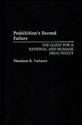 Prohibition's Second Failure: The Quest for a Rational and Humane Drug Policy (Hardback)