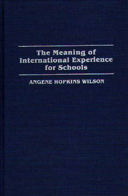 The Meaning of International Experience for Schools (Hardback)