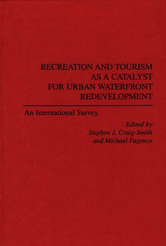Recreation and Tourism as a Catalyst for Urban Waterfront Redevelopment: An International Survey (Hardback)