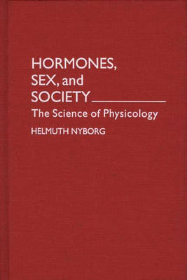 Hormones, Sex, and Society: The Science of Physicology (Hardback)