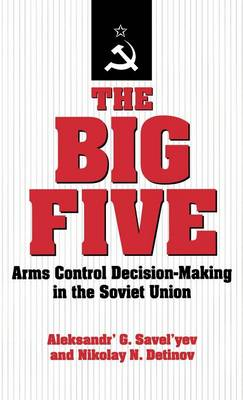 The Big Five: Arms Control Decision-Making in the Soviet Union (Hardback)