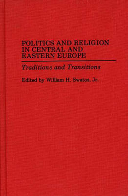 Politics and Religion in Central and Eastern Europe: Traditions and Transitions (Hardback)
