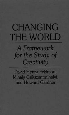 Changing the World: A Framework for the Study of Creativity (Hardback)