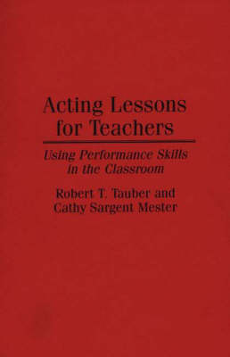 Acting Lessons for Teachers: Using Performance Skills in the Classroom (Paperback)