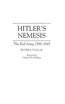 Hitler's Nemesis: The Red Army, 1930-1945 (Hardback)