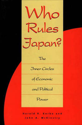 Who Rules Japan?: The Inner Circles of Economic and Political Power (Hardback)