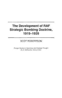 The Development of RAF Strategic Bombing Doctrine, 1919-1939 (Hardback)