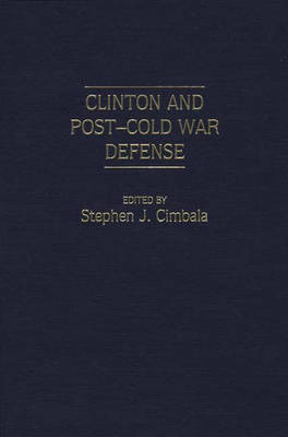 Clinton and Post-Cold War Defense (Hardback)