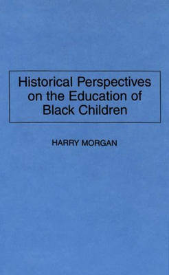 Historical Perspectives on the Education of Black Children (Hardback)