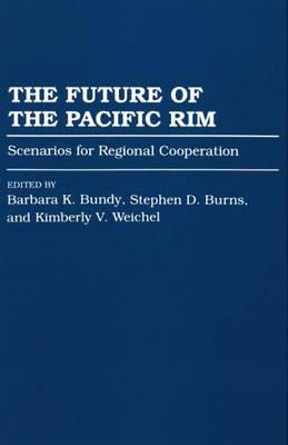 The Future of the Pacific Rim: Scenarios for Regional Cooperation (Paperback)