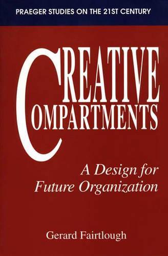 Creative Compartments: A Design for Future Organization (Paperback)