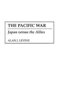 The Pacific War: Japan versus the Allies (Hardback)