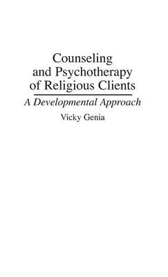 Counseling and Psychotherapy of Religious Clients: A Developmental Approach (Hardback)