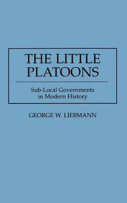 The Little Platoons: Sub-Local Governments in Modern History (Hardback)